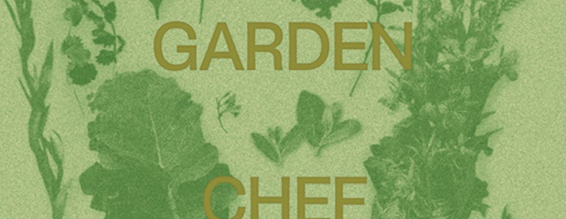 Chef Garden: THE GARDEN CHEF: RECIPES AND STORIES FROM PLANT TO PLATE